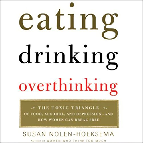 Eating, Drinking, Overthinking: The Toxic Triangle of Food, Alcohol, and Depression by Macmillan Audio