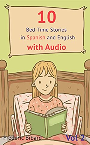 10 Bed-Time Stories in Spanish and English with audio. Spanish for Children: Spanish for Kids – Learn Spanish with Parallel English (Spanish Kids Stories)