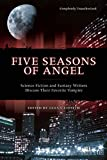 """Five Seasons of """"Angel"""": Science Fiction and Fantasy Writers Discuss Their Favorite Vampire (Smart Pop Series)"""