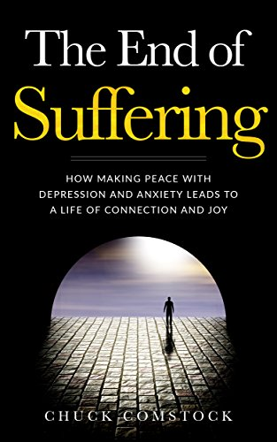 The End of Suffering: How Making Peace with Depression and Anxiety Leads to a Life of Connection and Joy