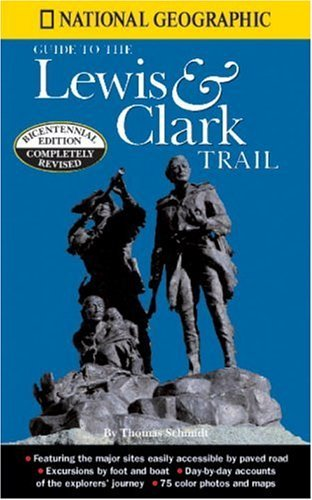 By Thomas Schmidt - National Geographic Guide to the Lewis & Clark Trail (Revised) (2002-03-16) [Paperback] pdf