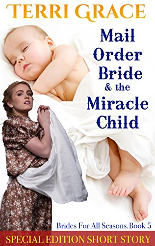 MAIL ORDER BRIDE: Mail Order Bride & The Miracle Child CHRISTMAS EDITION: Clean Historical Romance (Brides For All Seasons Book 5) by [Grace, Terri, Read, Pure]