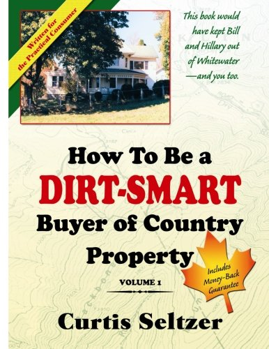 Read Online How To Be a DIRT-SMART Buyer of Country Property Volume 1 PDF