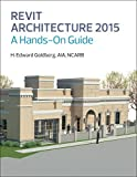 img - for Revit Architecture 2015: A Hands-On Guide by H. Edward Goldberg (2014-12-27) book / textbook / text book