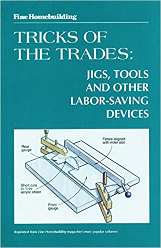 Fine Woodworking Tricks of the Trades: Jigs, Tools and Other