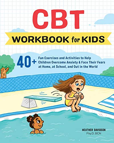 CBT Workbook for Kids: 40+ Fun Exercises and Activities to Help Children Overcome Anxiety & Face Their Fears at Home, at School, and Out in the World (Best Therapy For Anxiety Disorders)