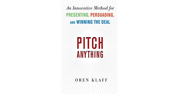 Pitch Anything: An Innovative Method for Presenting, Persuading, and  Winning the Deal (English Edition)