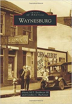 Waynesburg (Images of America) by Glenn J. R. T. Toothman III (2015-02-02)