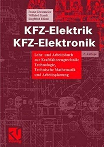 KFZ-Elektrik, KFZ-Elektronik, Lehrbuch und Arbeitsbuch zur Kraftfahrzeugtechnik: Technologie, Technische Mathematik und Arbeitsplanung