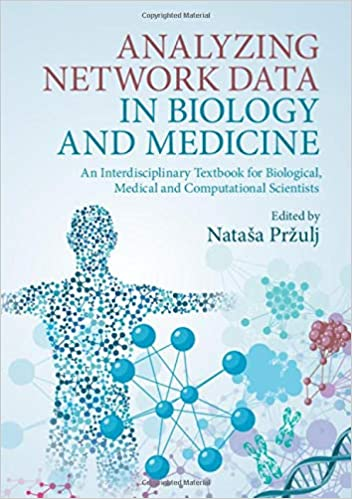 Analyzing Network Data In Biology And Medicine: An Interdisciplinary Textbook For Biological, Medical And Computational Scientists por Nataša Pržulj epub