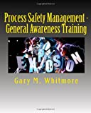 Process Safety Management - General Awareness Training, Gary Whitmore, 1494972735