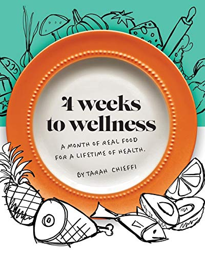 4 Weeks to Wellness: A Month of Real Food for a Lifetime of Health by Tarah Chieffi