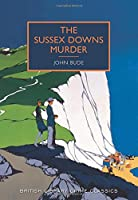 The Sussex Downs Murder: A British Library Crime Classic
