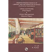 Understanding Basics of Library and Information Science (For B.lib.sc. Examinations): Library and Society (First Paper) & Library Management (Second Paper)
