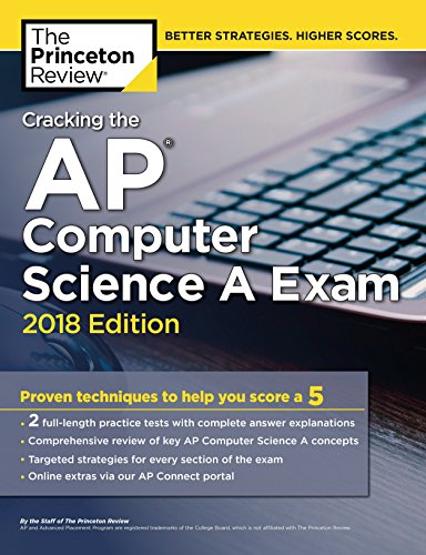 Cracking the AP Computer Science A Exam, 2018 Edition: Proven Techniques to Help You Score a 5 (College Test Preparation