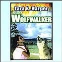 Wolfwalker: Tales of the Wolves, Book 1 Audiobook by Tara K. Harper Narrated by Karen White