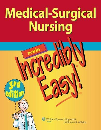 Medical-Surgical Nursing Made Incredibly Easy! (Incredibly Easy! Series®) (My Best Grade Hesi)