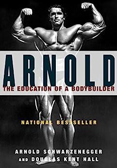 Arnold: The Education of a Bodybuilder by [Schwarzenegger, Arnold]