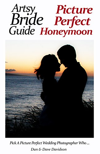 Artsy Bride Guide Picture Perfect Honeymoon: Pick A Picture Perfect Wedding Photographer Who...