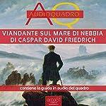 Viandante sul mare di nebbia di Caspar David Friedrich   Cristian Camanzi
