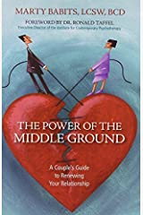 Power of the Middle Ground: A Couple's Guide to Renewing Your Relationship Kindle Edition
