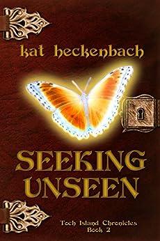 Seeking Unseen (Toch Island Chronicles Book 2) by [Heckenbach, Kat]