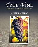 True Vine: Meditations on a Month of John 15:1-16