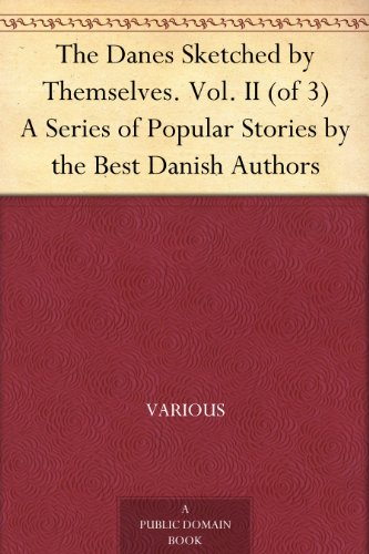 The Danes Sketched by Themselves. Vol. II (of 3) A Series of Popular Stories by the Best Danish Authors
