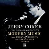 Jerry Coker Composes-Arranges-Plays Modern Music from Indiana University and the Bay Area 1955-1956