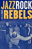 jazz rock and rebels cold war politics and american culture in a divided germany studies on the history of society and culture