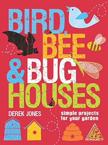 Bird, Bee & Bug Houses: Simple Projects for Your - House & Bug Garden