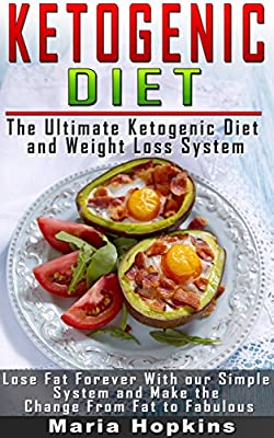 The Ketogenic Diet: The Ultimate Ketogenic Diet and Weight Loss System: Avoid the Ketogenic Diet Mistakes! (Cookbook - Recipes for Weight Loss - High-Fat Paleo Meals)