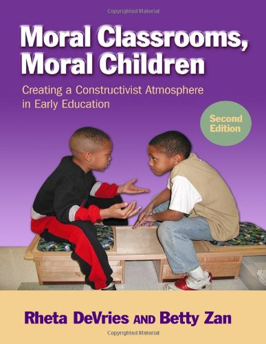 Moral Classrooms, Moral Children: Creating a Constructivist Atmosphere in Early Education, Second Edition (Early Childhood Education)