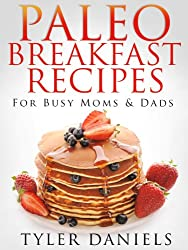 Paleo Breakfast Recipes: For Busy Moms and Dads