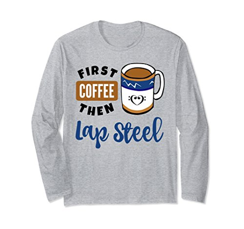 First Coffee Then Lap Steel Music Lover Double Bass Clef Heart Long Sleeve Shirt