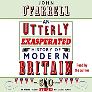 An Utterly Exasperated History of Modern Britain Audiobook