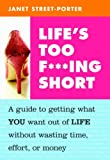 Life's Too F***ing Short: A Guide to Getting What You Want Out of Life Without Wasting Time, Effort, or Money