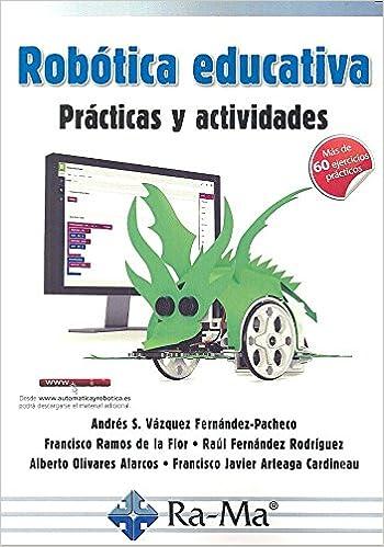 Robotica Educativa. Practicas Y Activida: Amazon.es: A.S. VAZQUEZ, F. RAMOS, R. FERNANDEZ: Libros