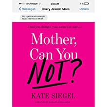 Mother, Can You Not? Audiobook by Kate Siegel Narrated by Kate Siegel, Kim Friedman