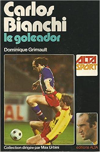 Carlos Bianchi - le goleador