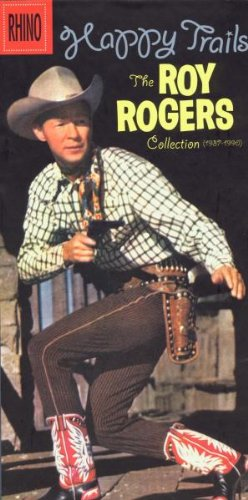 Happy Trails: The Roy Rogers Collection, 1937-1990 by Rhino