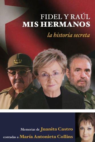 Fidel y Raul, mis hermanos. La historia secreta (Spanish Edition) by Aguilar