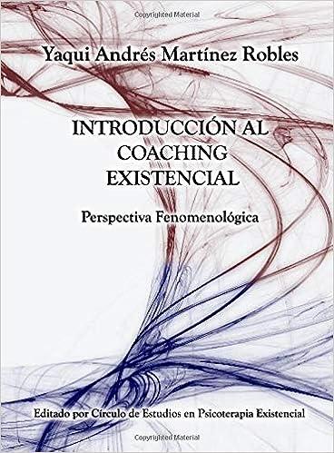 Introduccion al Coaching Existencial: Perspectiva Fenomenologica (Spanish Edition) (Spanish) 1st Edition