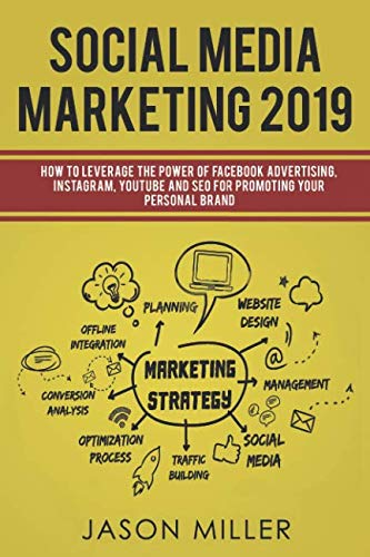 51Gi5ZGMyXL - Social Media Marketing 2019: How to Leverage The Power of Facebook Advertising, Instagram, YouTube and SEO For Promoting Your Personal Brand