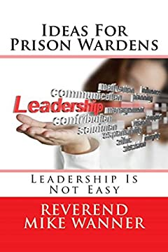 Ideas For Prison Wardens: Leadership Is Not Easy