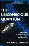 The Unconscious Quantum, Victor J. Stenger, 1573920223