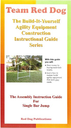 How to Build Single Bar Jump Agility Equipment Construction Guide (Team Red Dog: The Build It Yourself Agility Equipment Construction Instructional Guides Series)