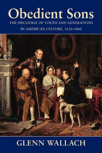 Obedient Sons: The Discourse of Youth and Generations in American Culture, 1630-1860