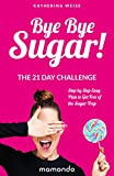 Product review for Bye Bye Sugar! The 21 Day Challenge, Step By Step Easy Plan To Get Free Of The Sugar Trap (FREE e-book included) (Sugar Detox, Sugar Diet, Sugar Free Diet, Sugar Addiction)