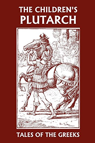 The Children's Plutarch: Tales of the Greeks (Yesterday's Classics)